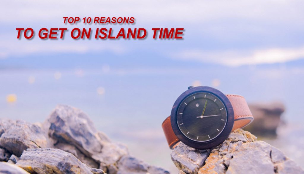 Top 10 Reasons to Get on Island Time